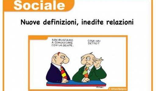 Cosa hai detto? La comunicazione sociale. Nuove definizioni, inedite relazioni